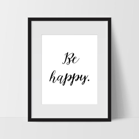 Be Happy Motivational Typography Wall Art, Black and White Modern Art, Prints - Ink Print Art