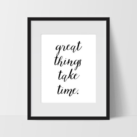 Great Things Take Time Typography Wall Art, Black and White Modern Art, Prints - Ink Print Art