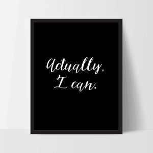 Printable, Actually I Can, Art Print, Quote, Inspirational Print Decor, Digital Art Print, Office Print, 12x16, Black