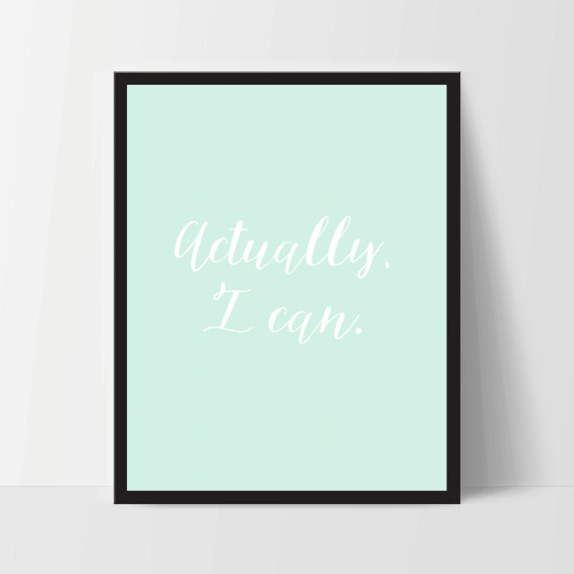 Printable, Actually I Can, Art Print, Quote, Inspirational Print Decor, Digital Art Print, Office Print, 12x16, Mint Green