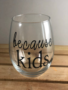 """because Kids"" stemless wine glass -  Eden's Garden"
