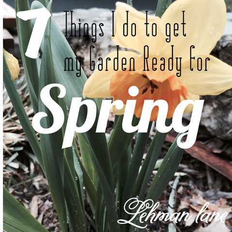 http://lehmanlane.net/7-things-to-get-your-garden-ready-for-spring/
