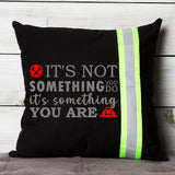 Firefighter BLACK Pillow - It's Not Something You Do, It's Something You Are