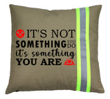 Firefighter TAN Pillow - It's Not Something You Do, It's Something You Are