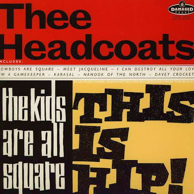 "Thee Headcoats - The Kids Are All Square: This Is Hip! on 12"" Vinyl - direct audio"