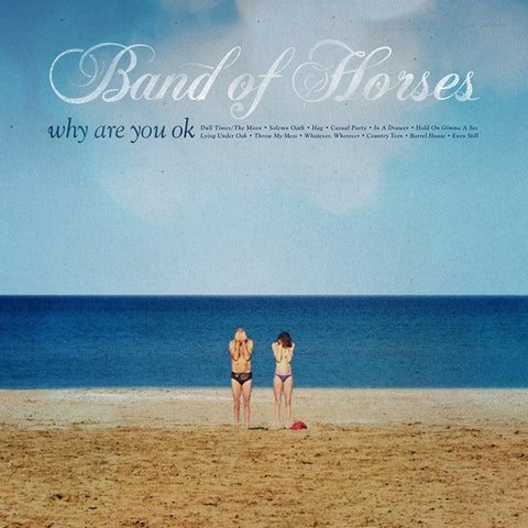 Band Of Horses - Why Are You OK on 180g Vinyl LP + Download - direct audio