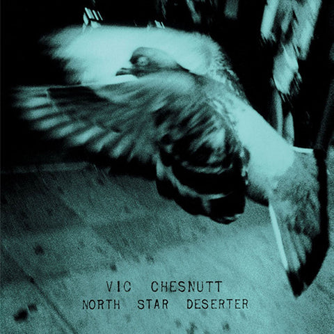 Vic Chesnutt - North Star Deserter on 180g 2LP - direct audio