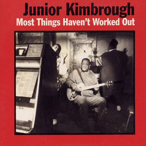 Junior Kimbrough - Most Things Haven't Worked Out on Vinyl LP - direct audio