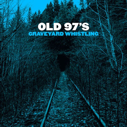 Old 97's - Graveyard Whistling Colored Vinyl LP - direct audio