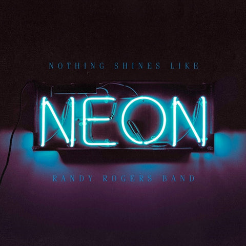 Randy Rogers Band - Nothing Shines Like Neon LP - direct audio