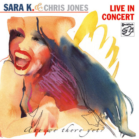 Sara K. & Chris Jones - Live In Concert (Are We There Yet?) on CD - direct audio