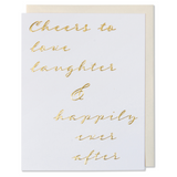 Gold Foil Embossed Cheers to love laughter & happily ever after, Wedding, Engagement, Love Card. Bright white paper with a white gold metallic envelope