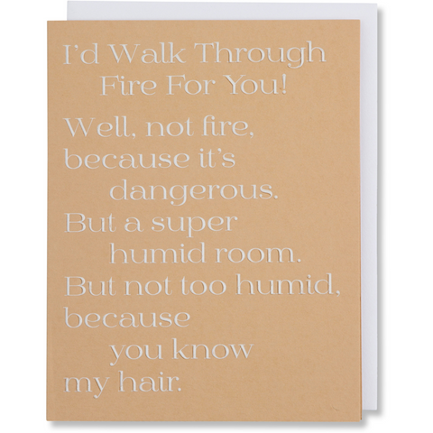 I'd walk through fire for you greeting card