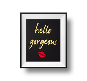 Hello Gorgeous 11x14 Print
