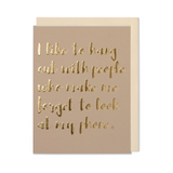 Friend Quote Card, I Like To Hang Out With People Who Make Me Forget To Look At My Pnone.