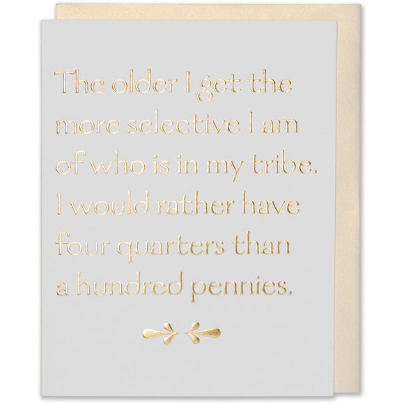 Gold Foil Embossed Friendship Card - The Older I Get The More Selective I Am Of Who Is In My Tribe. I Would Rather Have Four Quarters Than A Hundred Pennies. Natural White Cotton paper with a white gold metallic envelope