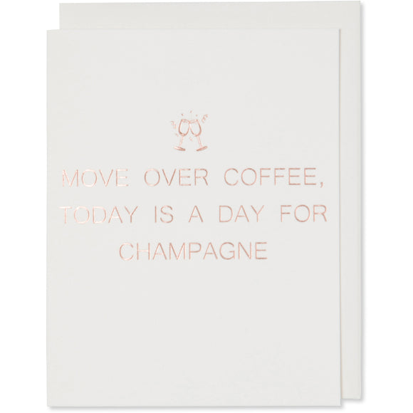 Move Over Coffee, Today Is A Day For Champagne Greeting Card