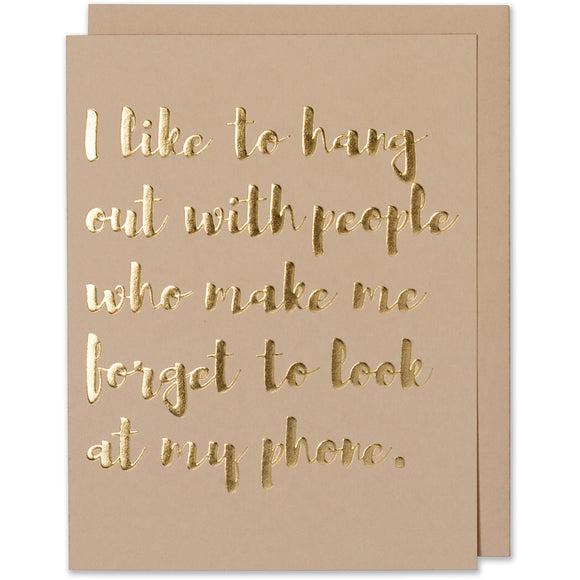 Friend Quote Card - I Like To Hang Out With People Who Make Me Forget To Look At My Phone.