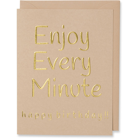 Gold Foil Embossed Enjoy Every Minute Birthday Card. Tan Paper, Tan Color Envelope Or a White Gold Metallic Envelope.