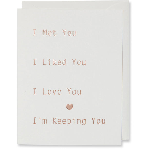 Rose Gold I Met You I Liked You I Love You I'm Keeping You Card