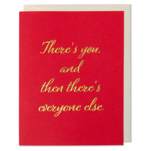 There's you, and then there's everyone else birthday, love, anniversary, Valentine's Day card. Gold foil embossed on red paper with a white gold metallic envelope.