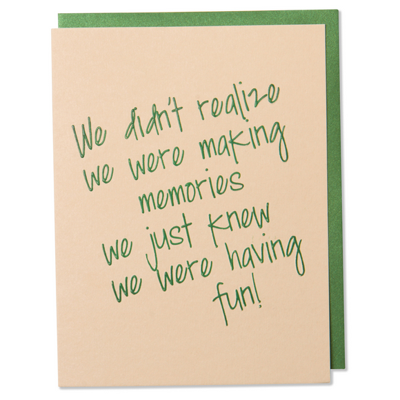 Metallic Green Foil Embossed Friendship Card. We didn't relaize we were making memories we just knew we were having fun! Tan Paper with a metallic green envelope
