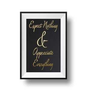Expect Nothing & Appreciate Everything Gold foil on black linen paper 11x17 print.