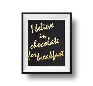 I Believe In Chocolate For Breakfast 11x14 Print On Black Linen Paper with gold foil