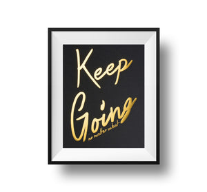 Keep Going No Matter What 11x14 Print gold foil on black linen paper.