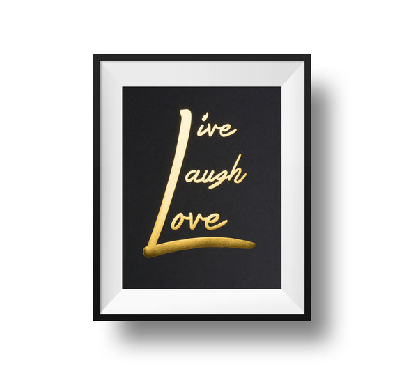 Live Laugh Love 11x14 Print Gold foil on black linen paper.
