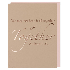 Anniversary, Valentine's Day, Birthday Card, We May Not Have It All Together But...