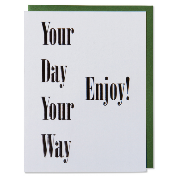 Your Day Your Way Enjoy! Birthday Card, Dad's Day Card, Mom's Day Card, Special Occasion Card. Black foil embossed on bright white paper with a metallic green or a metallic red envelope.