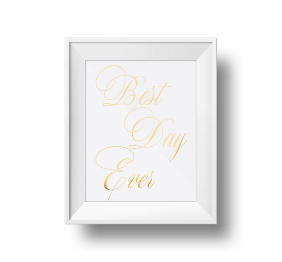Best Day Ever 11x14 print. White paper with gold foil. No frame.