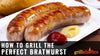 How To Grill The Perfect Bratwurst