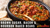 Brown Sugar, Bacon & Bourbon Baked Beans
