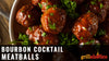 Bourbon Cocktail Meatballs