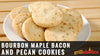 Bourbon Maple Bacon and Pecan Cookies