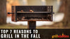 Top 7 Reasons To Grill In The Fall