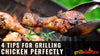 4 Tips For Grilling Chicken Perfectly