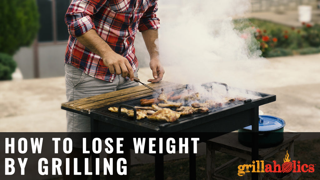 How To Lose Weight By Grilling
