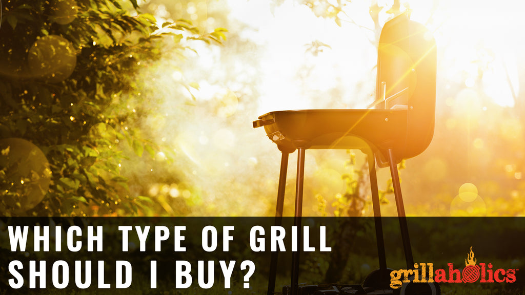 Which Type Of Grill Should I Buy?