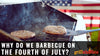 Why Do We Barbecue On The Fourth Of July?
