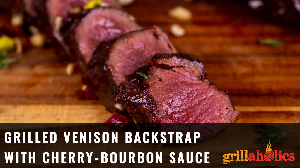 Grilled Venison Backstrap with Cherry-Bourbon Sauce