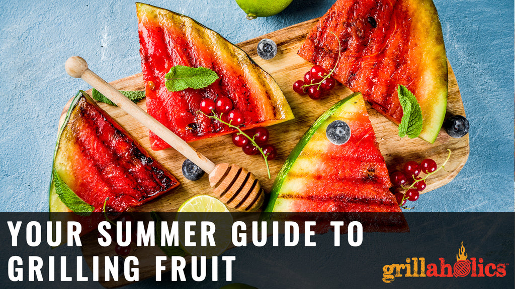 Your Summer Guide to Grilling Fruit