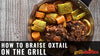 How to Braise Oxtail on the Grill