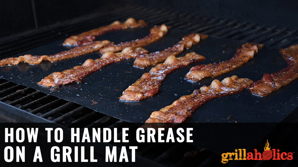 How To Handle Grease On A Grill Mat Grillaholics