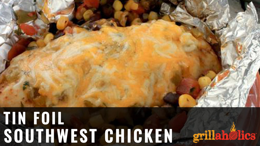 Tin Foil Southwest Chicken