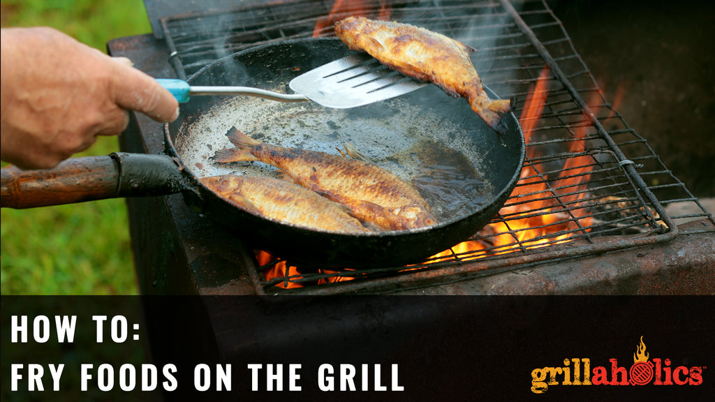 how to fry foods on the grill