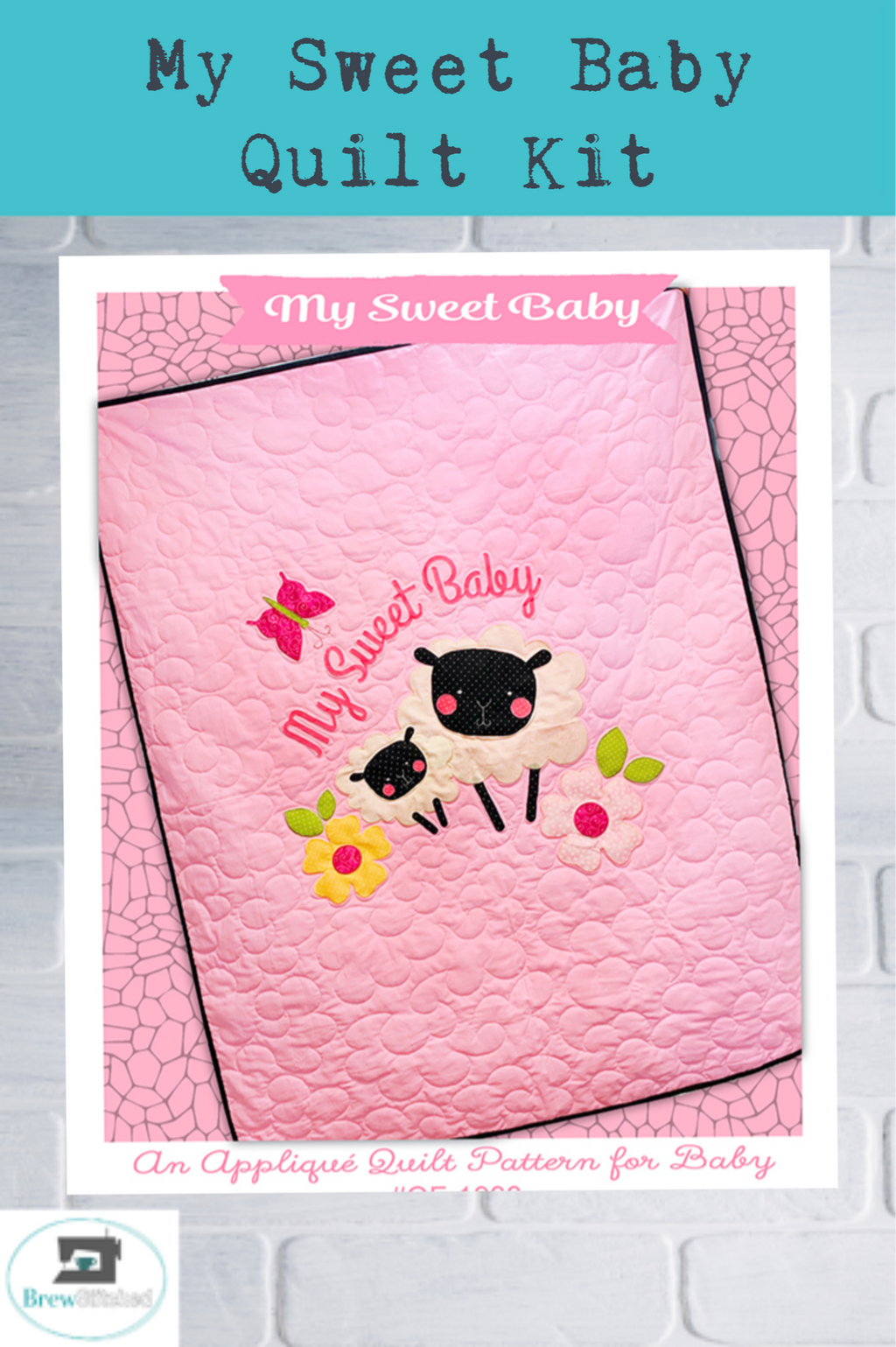 My Sweet Baby Applique Quilt Kit - brewstitched.com