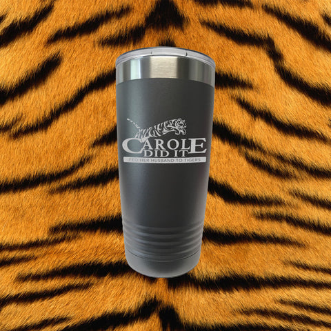 Tiger King, Carole Did It 20oz Laser Engraved Stainless Insulated Tumbler
